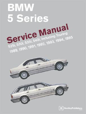 BMW 5-Series: Service Manual: 1989-1995: 525i, 530i, 535i, 540i, Including Touring by Robert