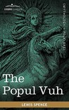 The Popul Vuh: The Mythic and Heroic Sagas of the Kiches of Central America