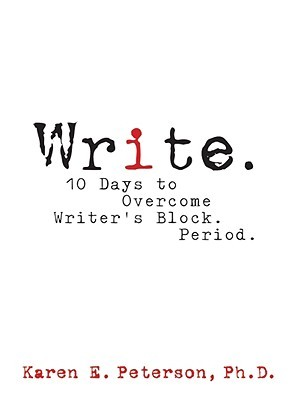 Write. 10 Days to Overcome Writer's Block. Period. by