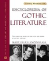 Encyclopedia of Gothic Literature: The Essential Guide to the Lives and Works of Gothic Writers (Literary Movements): The Essential Guide to the Lives and Works of Gothic Writers (Literary Movements)