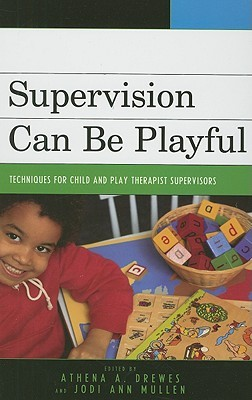 Supervision Can Be Playful: Techniques for Child and Play Therapist Supervisors