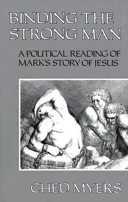 Binding the Strong Man: A Political Reading of Mark's