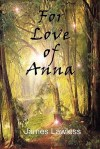 For Love of Anna by James Lawless