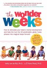 The Wonder Weeks. How to Stimulate Your Baby's Mental Development and Help Him Turn His 10 Predictable, Great, Fussy Phases Into Magical Leaps Forward