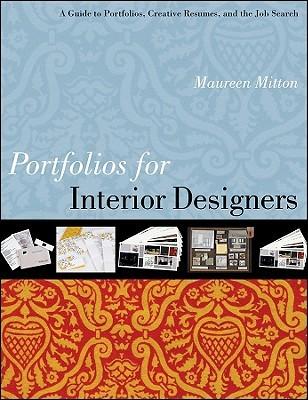 Portfolios for interior designers : a guide to portfolios, creative resumes, and the job search / Maureen Mitton