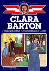 Clara Barton: Founder of the American Red Cross