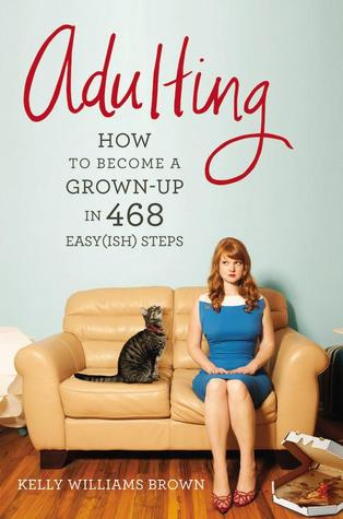 Adulting: How to Become a Grown-up in 468 Easy(ish) Steps Book Cover