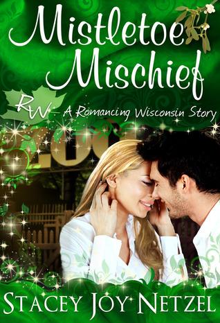 Mistletoe Mischief (Romancing Wisconsin Series, #1)