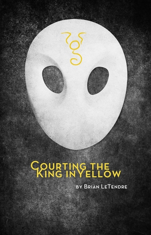 Courting the King in Yellow by Brian LeTendre