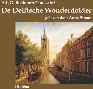 De Delftsche wonderdokter by A.L.G. Bosboom-Toussaint