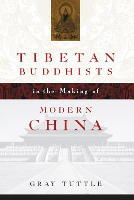 Tibetan buddhists in the making of modern China / Gray Tuttle