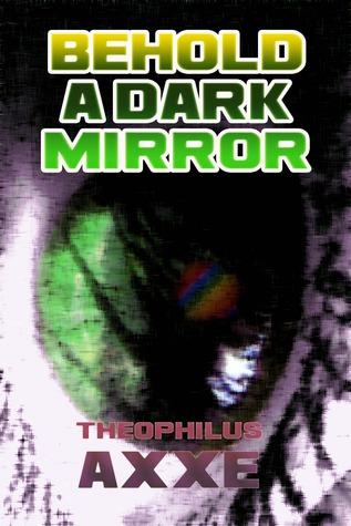 Behold a Dark Mirror