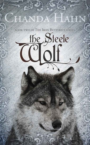 The Steele Wolf (Iron Butterfly, #2) by Chanda Hahn