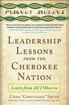 Leadership Lessons from the Cherokee Nation: Learn from All Leadership Lessons from the Cherokee Nation: Learn from All I Observe I Observe
