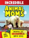 Incredible Animal Moms