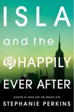 Isla And The Happily Ever After by Stephanie Perkins | Book Review