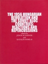 The 1956 Hungarian Revolution and the Soviet Bloc Countries: Reactions and Repercussions