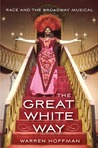 The Great White Way: Race and the Broadway Musical