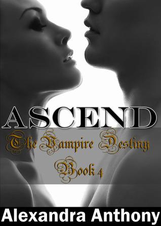 Ascend (The Vampire Destiny Series Book #4)