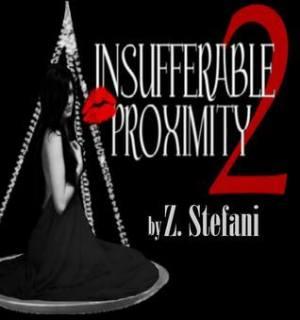 Insufferable Proximity 2 (Insufferable Proximity, #2)