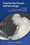 Care for the Church and Its Liturgy: A Study of Summorum Pontificum and the Extraordinary Form of the Roman Rite