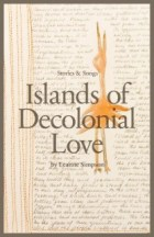 Islands of Decolonial Love by Leanne Simpson