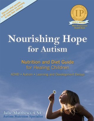 Nourishing Hope for Autism: Nutrition and Diet Guide for Healing Our Children [Perfect Paperback] by Autism Nutrition Specialist Julie Matthews ...