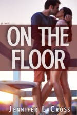 {Review+Giveaway} On the Floor by Jennifer LaCross @author_JLaCross