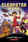Cleopatra in Space #1: Target Practice (Cleopatra in Space, #1)