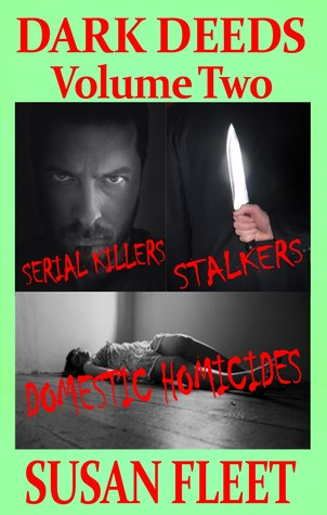 Dark Deeds: Serial killers stalkers and domestic homicides (Book 2)