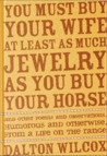 You Must Buy Your Wife At Least As Much Jewelry As You Buy Your Horse and Other Poems and Observations Humorous and Otherwise from the Life on the Range