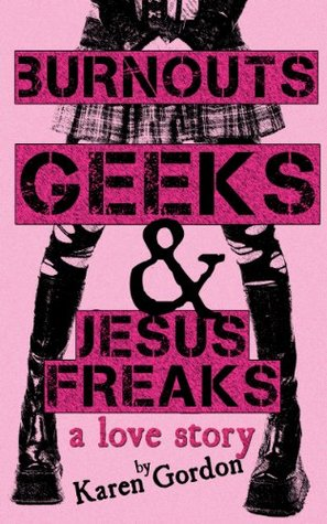 Burnouts, Geeks, and Jesus Freaks:A Love Story