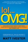 Lol... OMG!: What Every Student Needs to Know about Online Reputation Management, Digital Citizenship and Cyberbullying