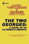 The Two Georges: A Novel of an Alternate America