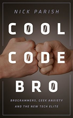 Cool Code Bro: Brogrammers, Geek Anxiety and the New Tech Elite