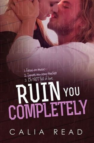 Blog Tour – Excerpt, Playlist, Trailer, and Giveaway:  Ruin You Completely by Calia Read