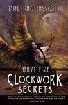 Clockwork Secrets: Heavy Fire (Clockwork Heart, #3)