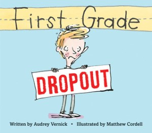 First Grade Dropout by Audrey Vernick | Featured Book of the Day | wearewordnerds.com