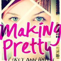ARC Review: Making Pretty by Corey Ann Haydu!!!