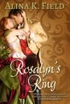 Rosalyn's Ring by Alina K. Field