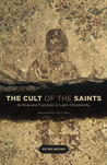 The Cult of the Saints: Its Rise and Function in Latin Christianity, Enlarged Edition