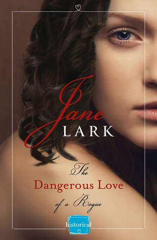 Review, Excerpt, & Giveaway:  The Dangerous Love of a Rogue by Jane Lark