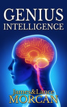 GENIUS INTELLIGENCE: Secret Techniques and Technologies to Increase IQ
