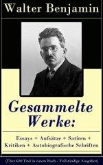 Gesammelte Werke: Essays + Aufsätze + Satiren + Kritiken + Autobiografische Schriften (Über 600 Titel in einem Buch - Vollständige Ausgaben): Goethes Wahlverwandtschaften ... der Geschichte und mehr