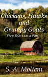 Chickens, Hawks and Grumpy Goats: Five Years on a Farm