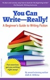 You Can Write—Really! A Beginner's Guide to Writing Fiction