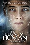 The Legacy Human (Singularity #1)