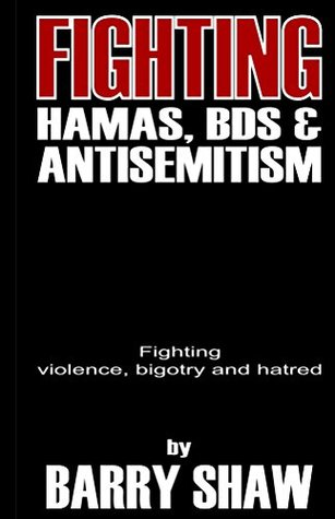 Fighting Hamas, BDS and Anti-Semitism: Fighting violence, bigotry and hatred