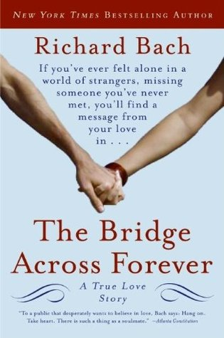 The Bridge Across Forever A True Love Story By Richard