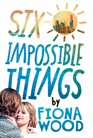 Six Impossible Things by Fiona Wood | Book Review